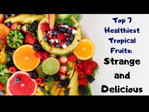 Top 7 Healthiest Tropical Fruits: Strange and Delicious