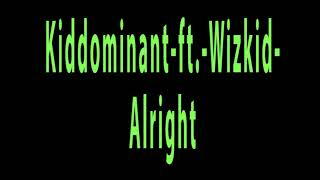 Kiddominant ft  Wizkid Alright