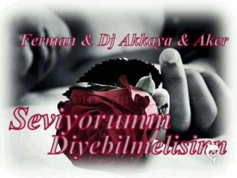 Ferman & Dj Akkaya & Aker - Seviyorum Diyebilmelisin