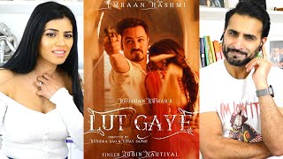 LUT GAYE (Full Song) Emraan Hashmi, Yukti | Jubin Nautiyal, Tanishk Bagchi |Radhika-Vinay| REACTION!
