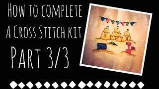 How To Complete A Cross Stitch Kit (part 3/3)