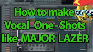 How to make Vocal One-Shots like Major Lazer/DJ Snake - FL Studio Tutorial