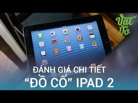 Vật Vờ| Đánh giá chi tiết Apple iPad 2 sau 5 năm: siêu bền, pin trâu, đáp ứng tốt nhu cầu nhẹ