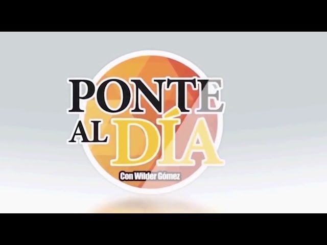 PONTE AL DIA con Wilder Gómez | Edición #4 | 07/29/2018
