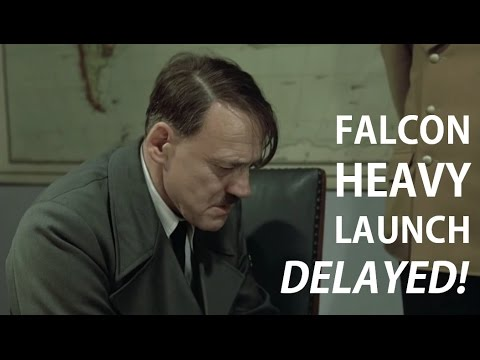 Hitler finds out Falcon Heavy maiden launch is delayed!