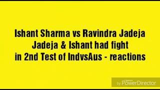 Ishant sharma and jadeja fight