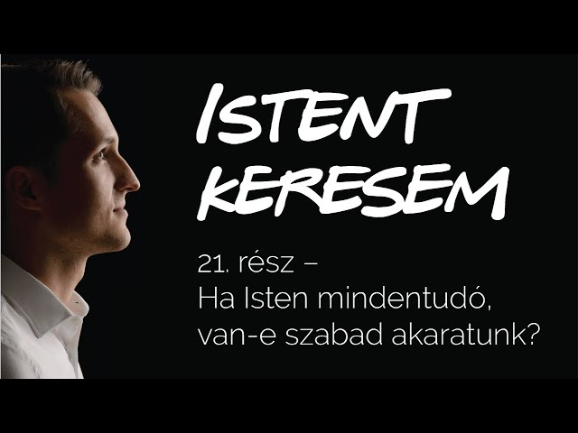 Ha Isten mindentudó, van-e szabad akaratunk? | Istent keresem #21