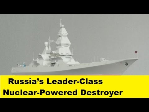 Russian Navy Developing New Lider Class N-Powered Destroyers