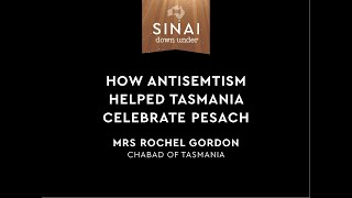 How Antisemtism Helped Tasmania Celebrate Pesach. Mrs Rochel Gordon. Sinai Down Under.