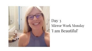 Day 3 - Mirror Work Monday 'I am Beautiful'