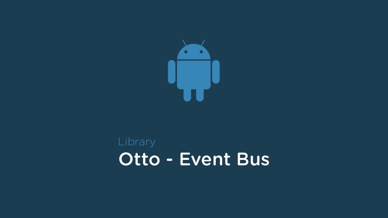 Android: Otto - Event Bus  Удобное общение компонентов
