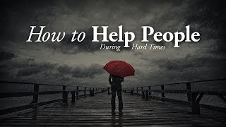 How to Help People During Hard Times - Pastor Tim Price