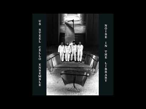 US STEEL CELLO ENSEMBLE - Noise in the Library LP (Full album)