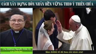 XÂY DỰNG ĐỜI SỐNG HÔN NHÂN VỮNG MẠNH ĐẸP Ý THIÊN CHÚA Bài giảng công giáo Cha Matthew Nguyễn Khắc Hy