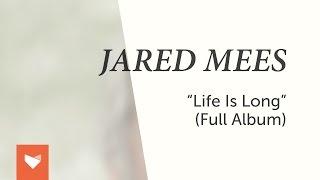 Jared Mees - Life is Long (Full Album)