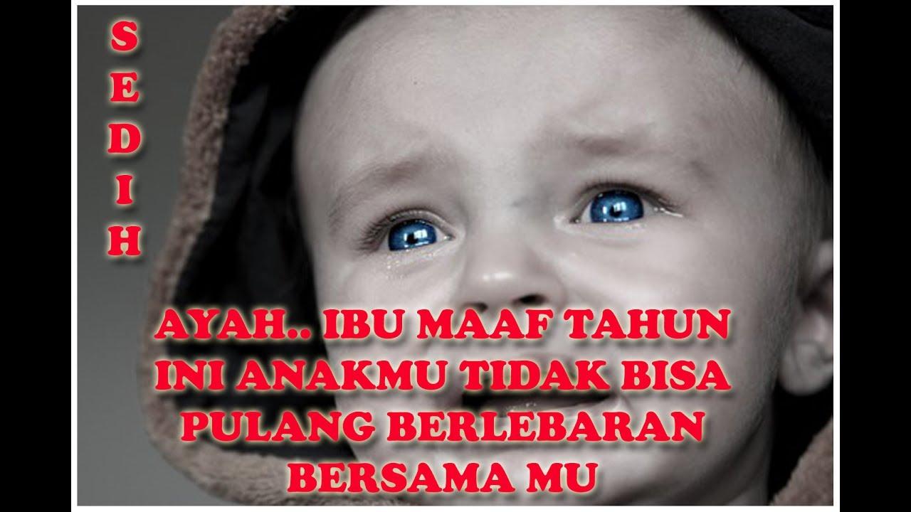 Sedih Maaf Ibu Ayah Lebaran Tahun Ini Anakmu Tidak Bisa