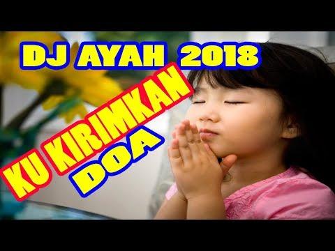 DJ REMIX TERBARU 2018 AYAH KU KIRIMKAN DOA UNTUK MU // AYAH AKU MOHON MAAF ((BIKIN GALAU HABISSSS))