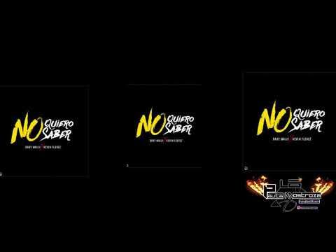 No Quiero Saber -   Baby Wally x Kevin Florez