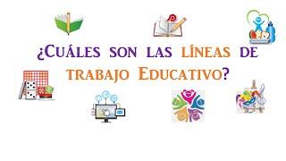 ¿Qué son las líneas de trabajo educativo?