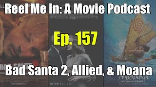Reel Me In: A Movie Podcast - Ep. 157: Bad Santa 2, Allied, & Moana