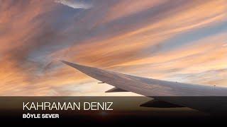 KAHRAMAN DENIZ -BÖYLE SEVER LYRICS Resimi