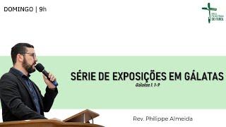 Culto Manhã - 18/07/21 - Série de exposições em Gálatas -1.1-9 - Rev. Philippe Almeida