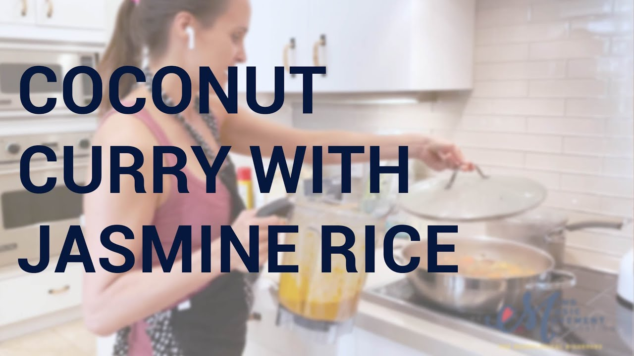 Mindful Cooking: Coconut Curry and Jasmine Rice
