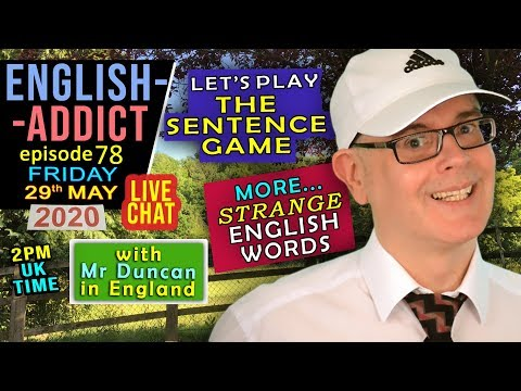 Weird Words / LIVE - English Addict - 78 / Fri 29th May 2020 / Play the Sentence Game with Mr Duncan