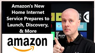 CCT - Amazon's New Home Internet Service Prepares to Launch, Discovery, & More