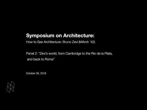 Symposium On Architecture: How To See Architecture: Bruno Zevi (MArch '42), Panel 2