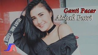 Aisah Putri - Ganti Pacar  (Official Video Lyric)
