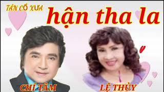 Cải Lương Việt Nam,Tân cổ Xưa, Hận tha la,CHÍ TÂM LỆ THỦY
