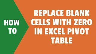 How to Replace Blank Cells with Zeroes in Excel Pivot Tables