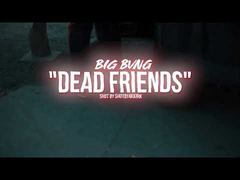 BIG BVNG - DEAD FRIENDS