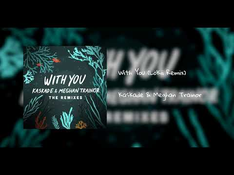 Kaskade & Meghan Trainor -  'With You' (LöKii Remix)