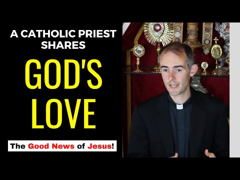 The Unconditional Love of God (preached by a Catholic priest)!