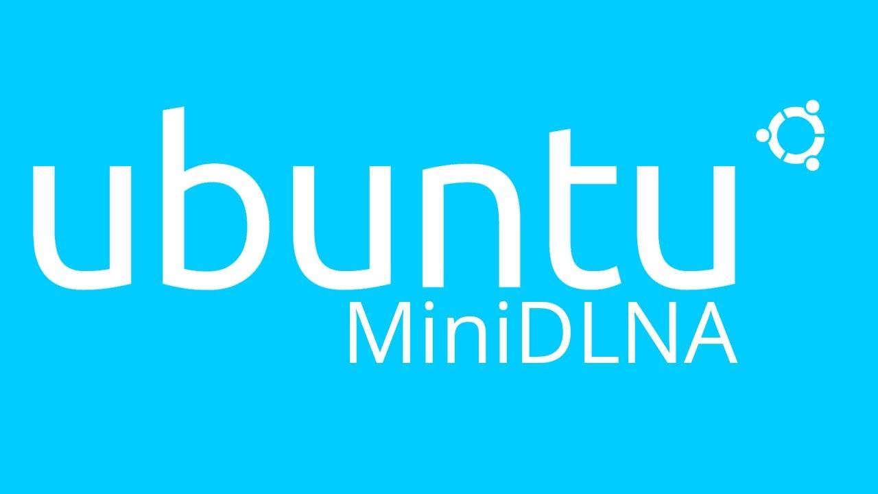 How to install MiniDLNA on Ubuntu 14 04 LTS Trusty Server and Desktop