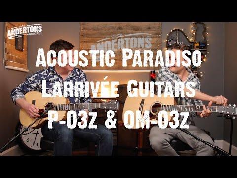 Acoustic Paradiso - Larrivée Guitars P-03z & OM-03z