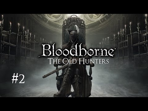 Bloodborne: The Old Hunters Walkthrough || Part 2: The River Of Blood || PlayStation 4 || 1080p