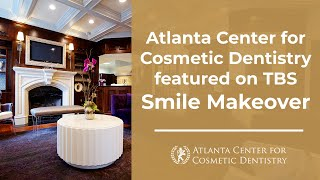 Atlanta Center for Cosmetic Dentistry featured on TBS Smile Makeover Thumbnail