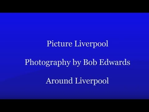 Around Liverpool   Photography by Bob Edwards, Picture Liverpool