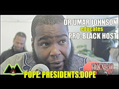 (NEW)Dr Umar Johnson Educates Pro-Black Internet Radio Host On Pope Visit, Religion & Ben Carson