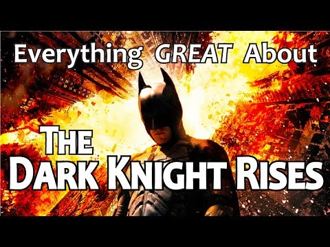 Everything GREAT About The Dark Knight Rises!