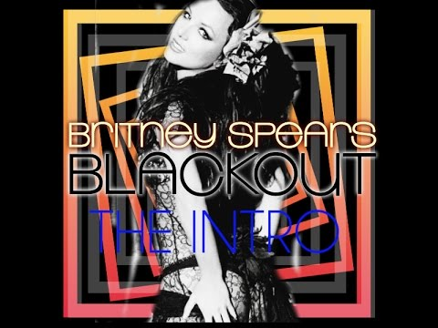 Britney Spears - Blackout (The Intro) (Official Video)