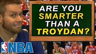 Are you Smarter than a Troydan? NBA Quiz