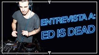 Entrevistamos a Ed Is Dead || www.edmspain.es