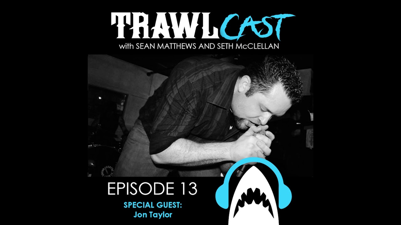 TrawlCast - Episode 13 [Special Guest Jon Taylor]
