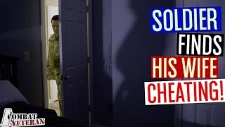 Soldier Finds His Wife Cheating!