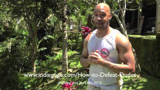 How to Defeat Dudes Video Blog 1