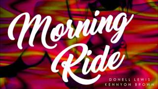 Donell Lewis X Kennyon Brown Morning Ride Remix.mp3